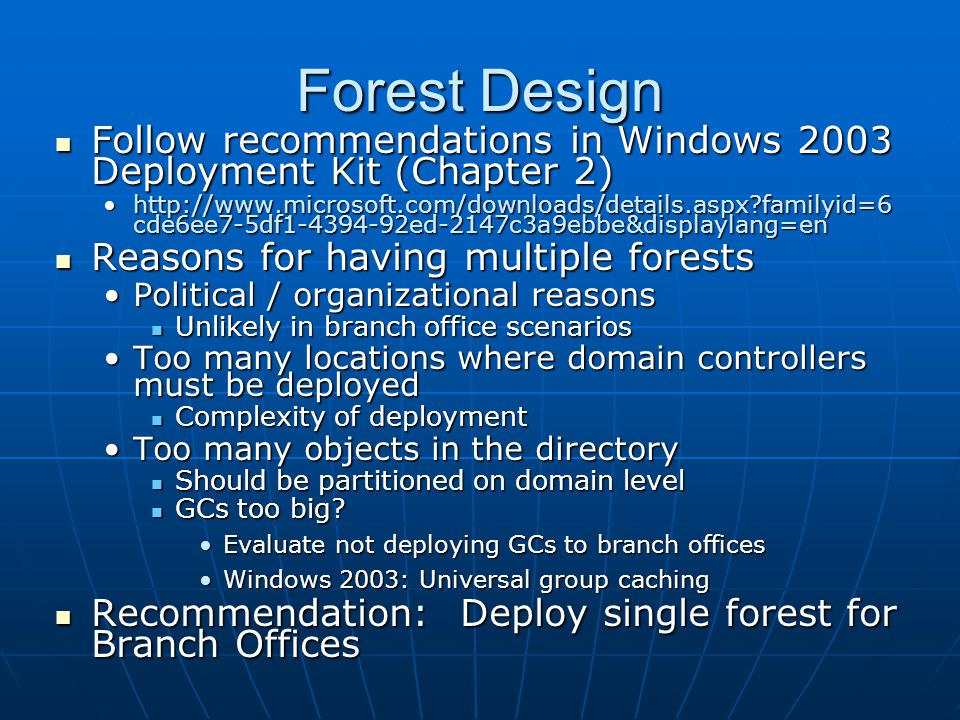 Forest Design Follow recommendations in Windows 2003 Deployment Kit (Chapter 2)