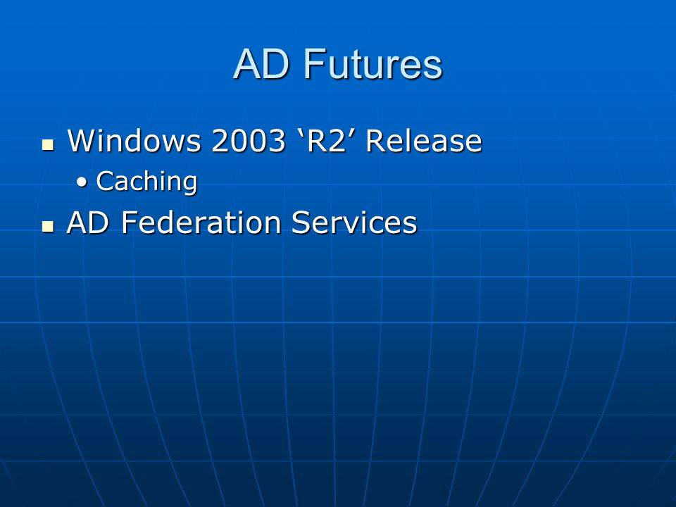 AD Futures Windows 2003 'R2' Release Caching AD Federation Services