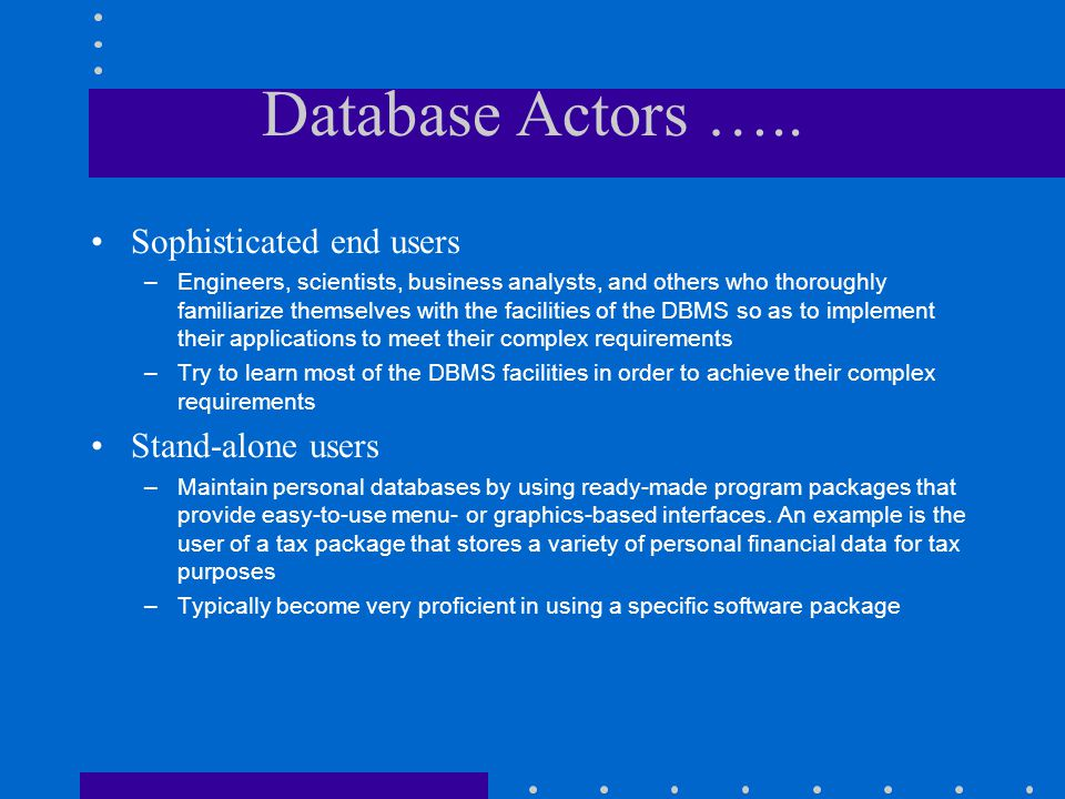 Database Actors ….. Sophisticated end users Stand-alone users
