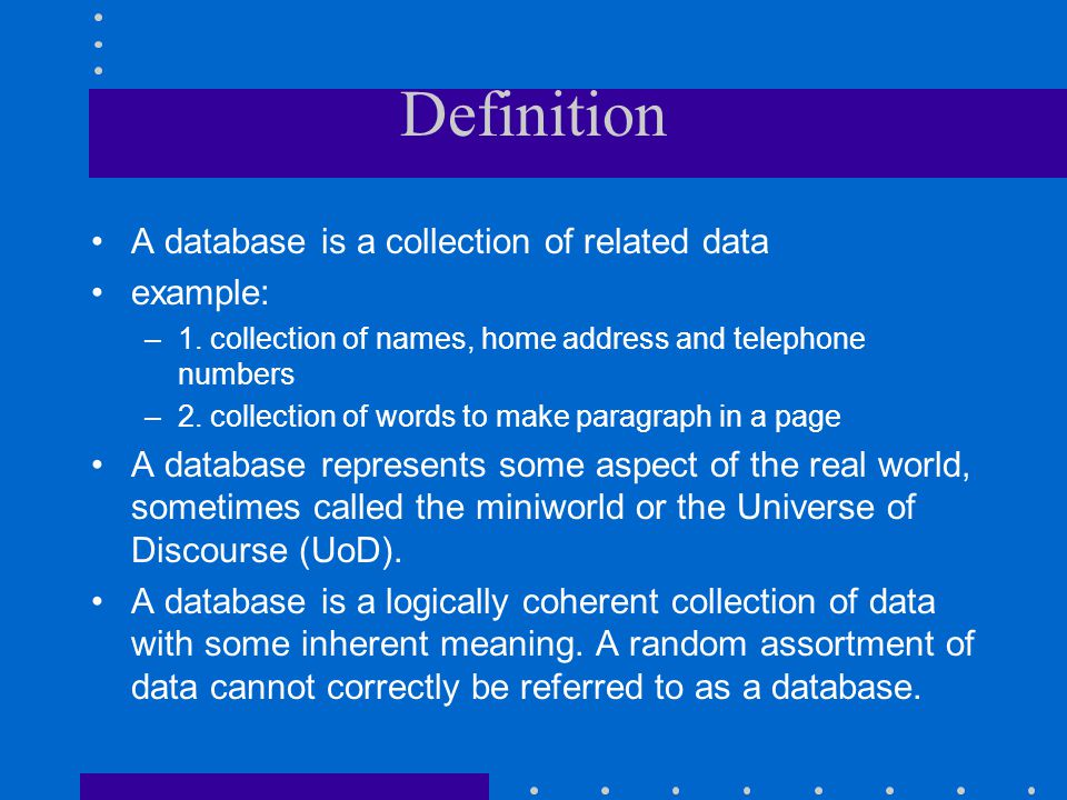 Definition A database is a collection of related data example: