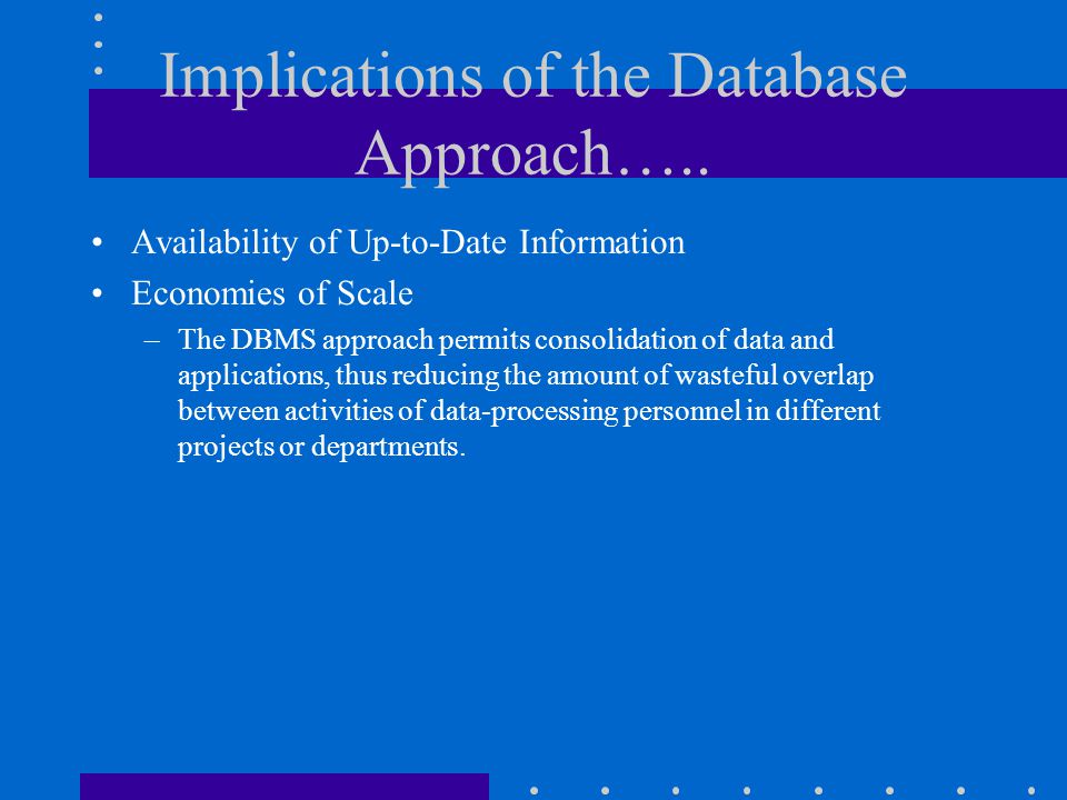 Implications of the Database Approach…..
