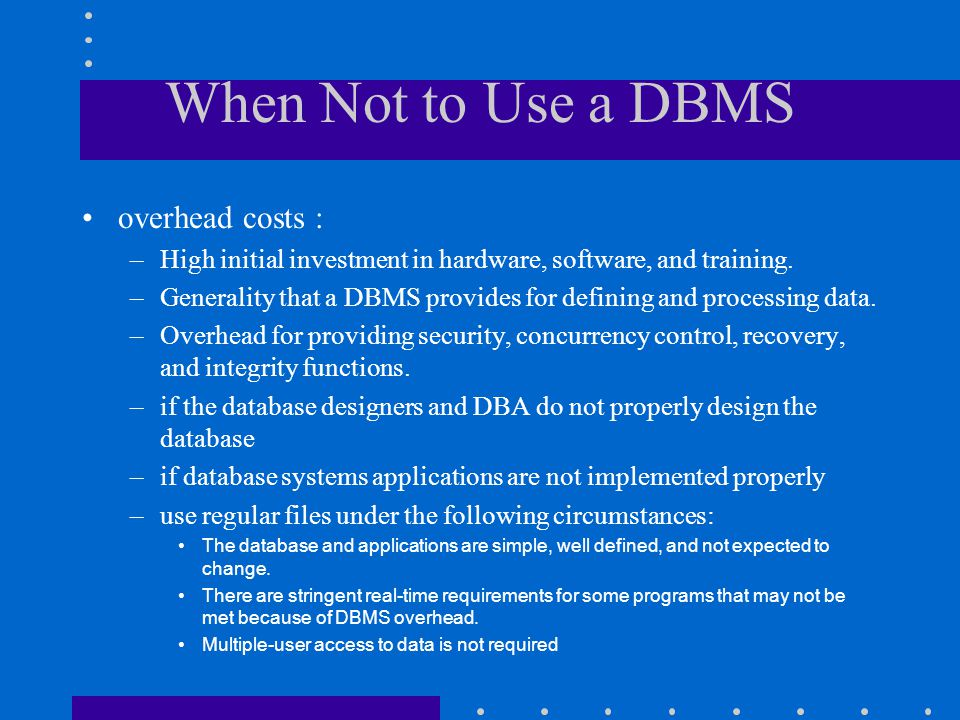 When Not to Use a DBMS overhead costs :