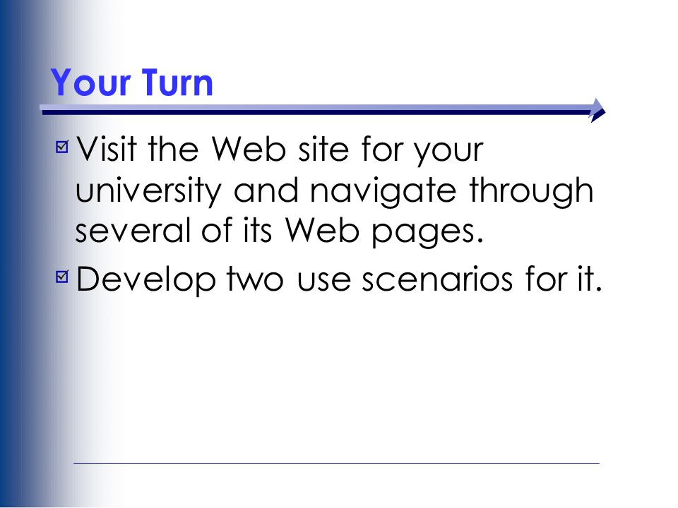 Your Turn Visit the Web site for your university and navigate through several of its Web pages.