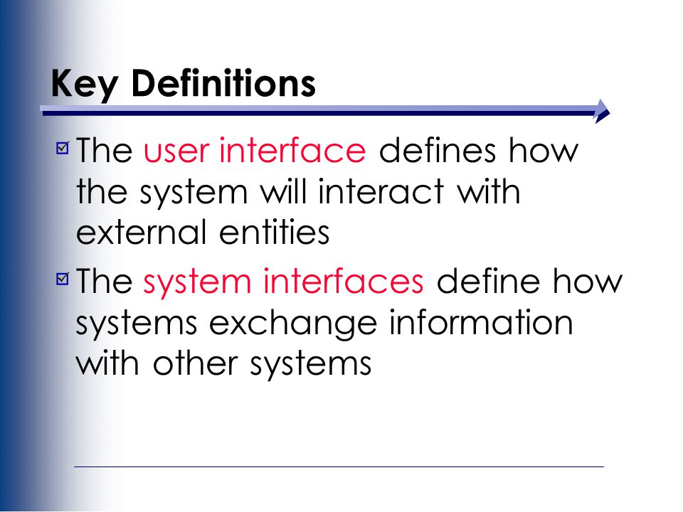 Key Definitions The user interface defines how the system will interact with external entities.