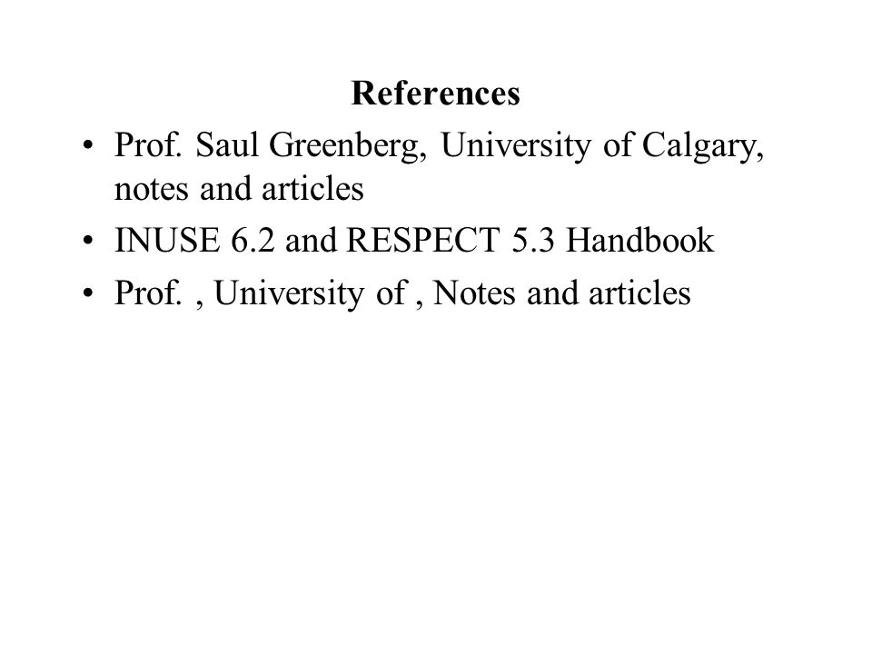 References Prof. Saul Greenberg, University of Calgary, notes and articles. INUSE 6.2 and RESPECT 5.3 Handbook.