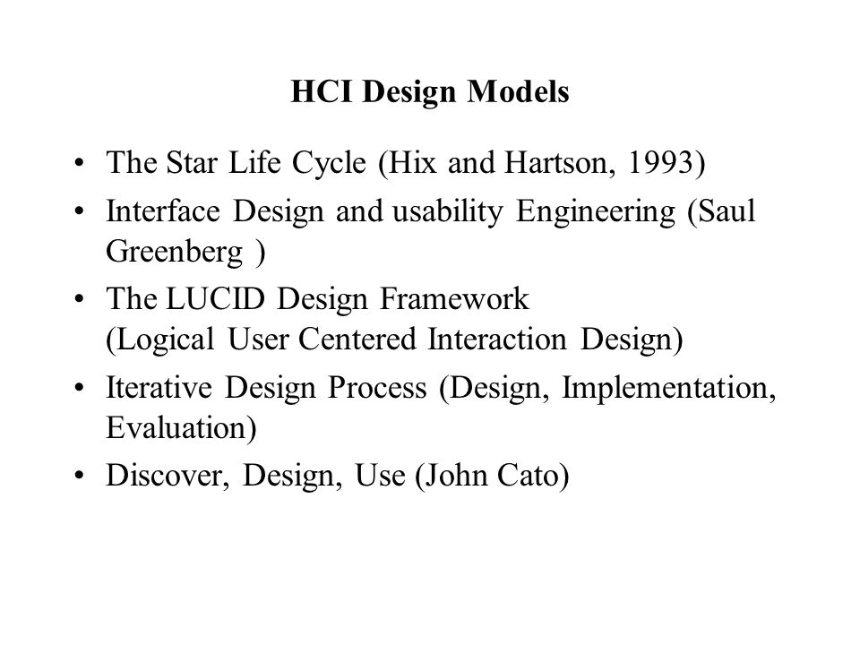 HCI Design Models The Star Life Cycle (Hix and Hartson, 1993) Interface Design and usability Engineering (Saul Greenberg )