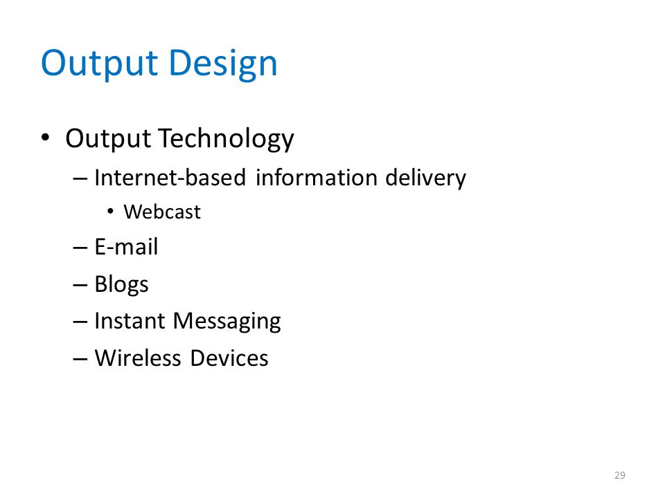 Output Design Output Technology Internet-based information delivery