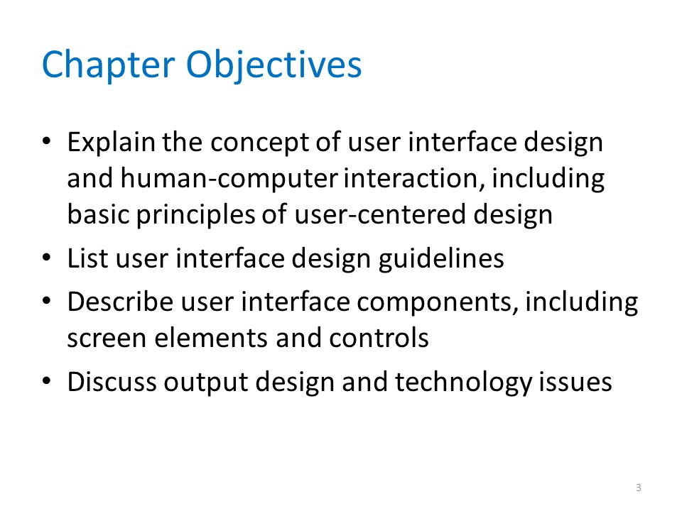 Chapter Objectives Explain the concept of user interface design and human-computer interaction, including basic principles of user-centered design.