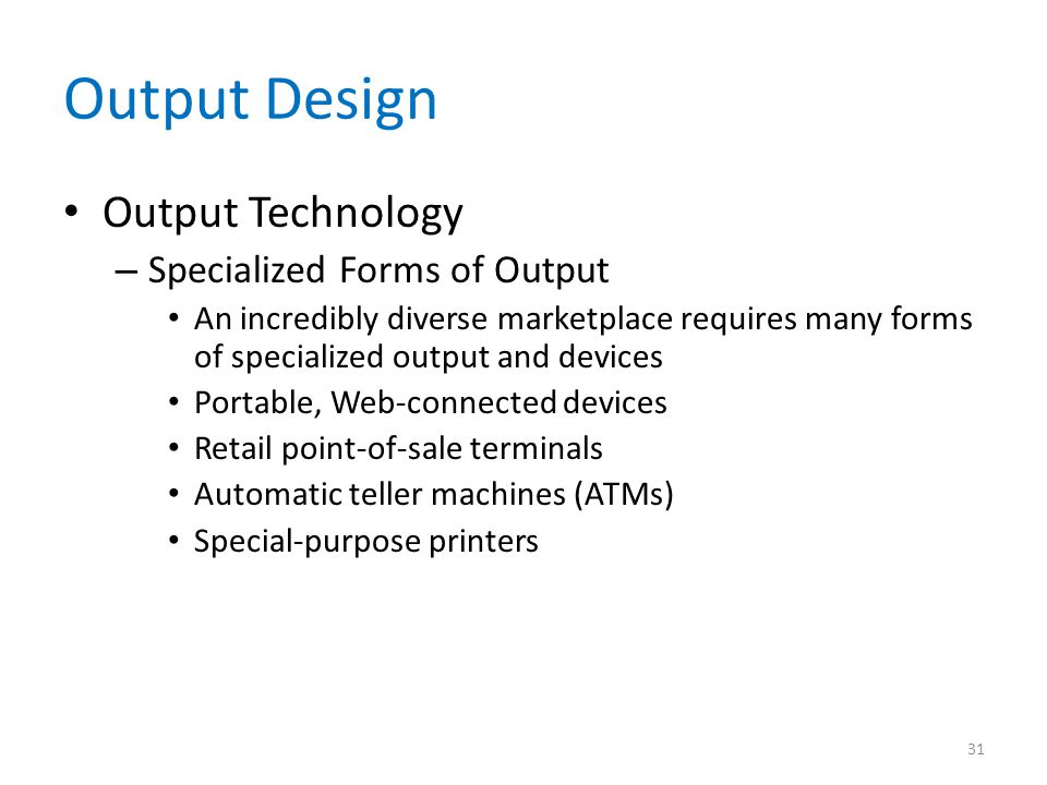 Output Design Output Technology Specialized Forms of Output