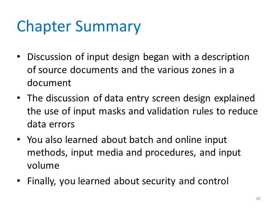 Chapter Summary Discussion of input design began with a description of source documents and the various zones in a document.