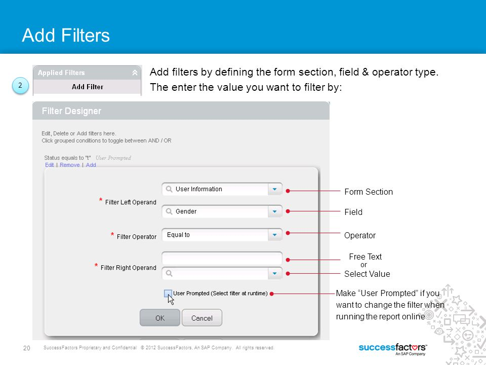 Add Filters Add filters by defining the form section, field & operator type. The enter the value you want to filter by: