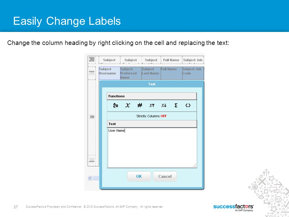 Easily Change Labels Change the column heading by right clicking on the cell and replacing the text: