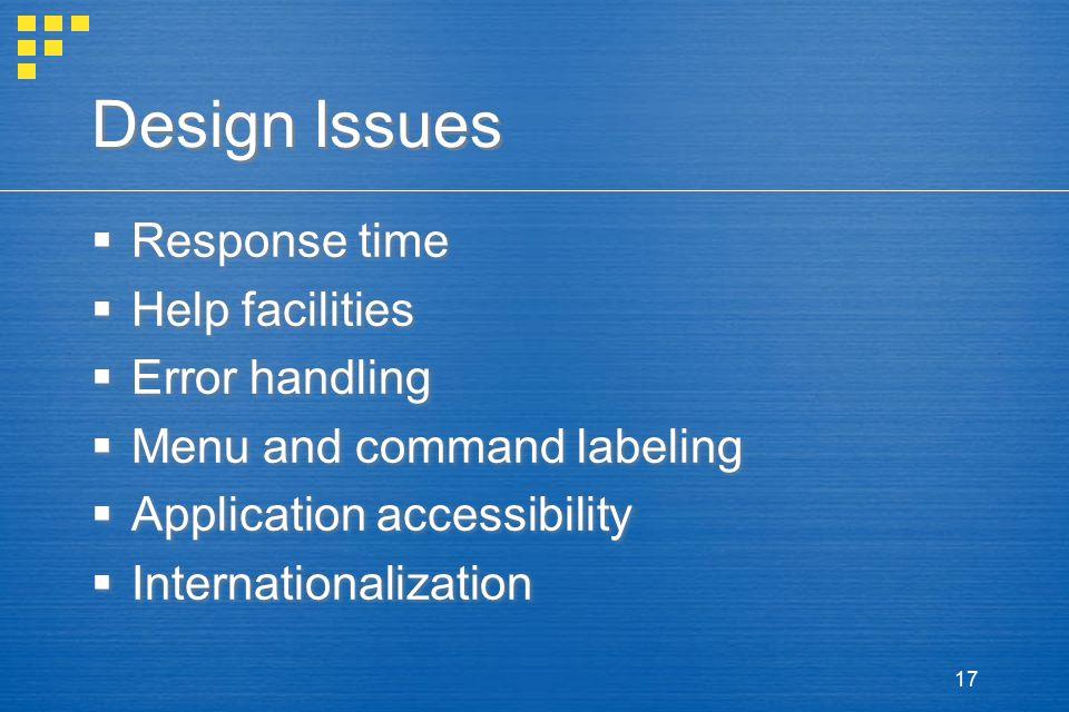 Design Issues Response time Help facilities Error handling