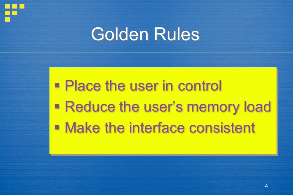 Golden Rules Place the user in control Reduce the user's memory load