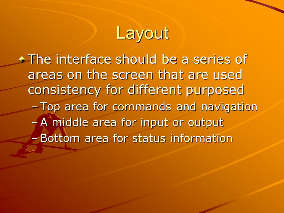 Layout The interface should be a series of areas on the screen that are used consistency for different purposed.