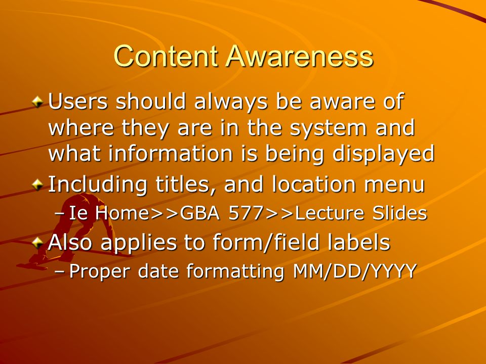 Content Awareness Users should always be aware of where they are in the system and what information is being displayed.