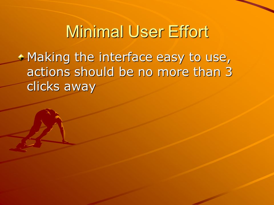Minimal User Effort Making the interface easy to use, actions should be no more than 3 clicks away