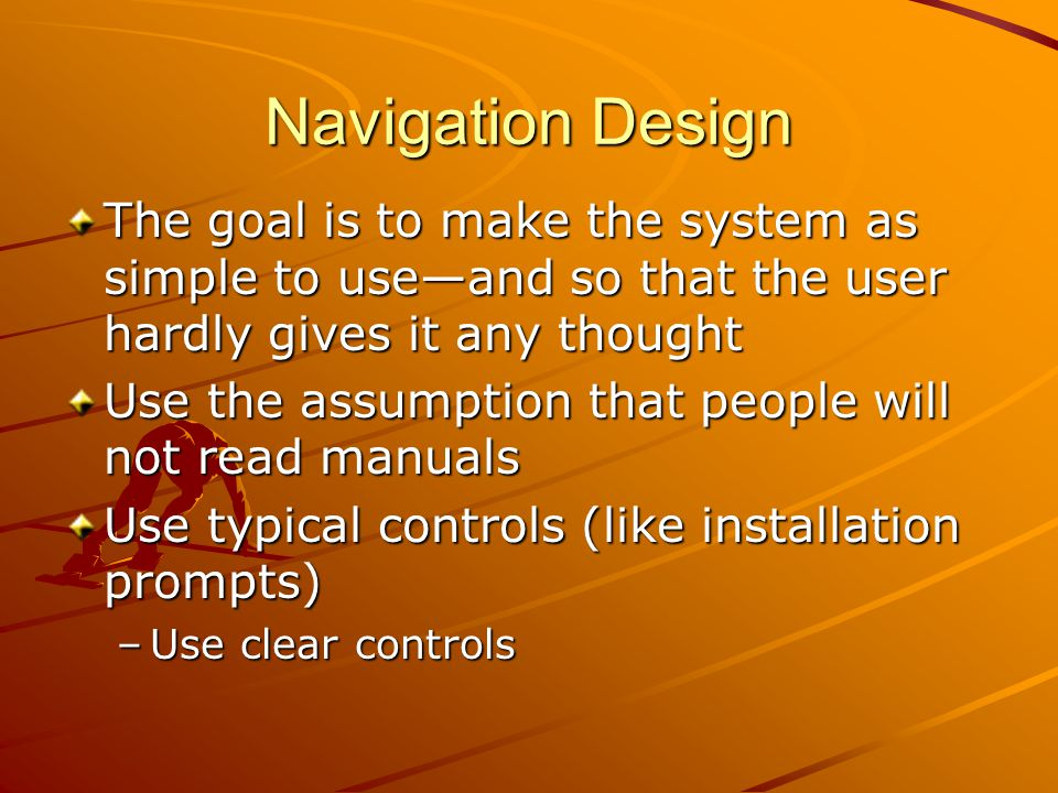 Navigation Design The goal is to make the system as simple to use—and so that the user hardly gives it any thought.