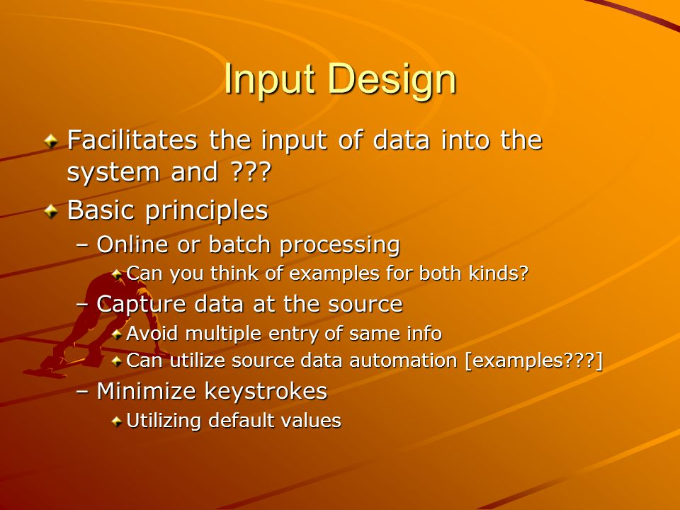 Input Design Facilitates the input of data into the system and