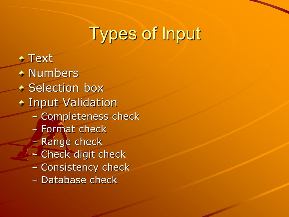 Types of Input Text Numbers Selection box Input Validation