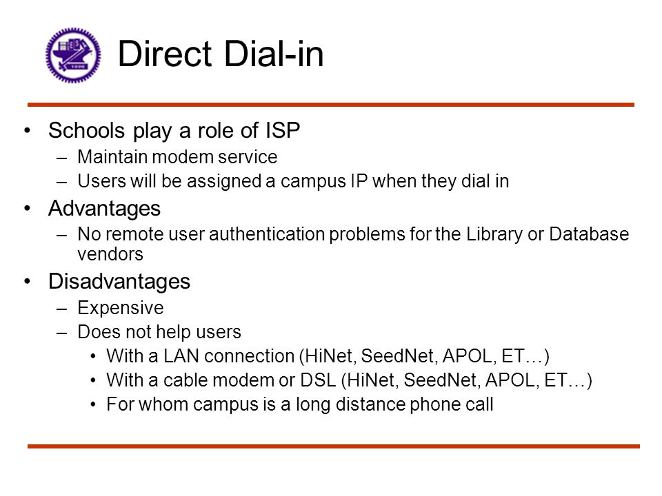 Direct Dial-in Schools play a role of ISP Advantages Disadvantages