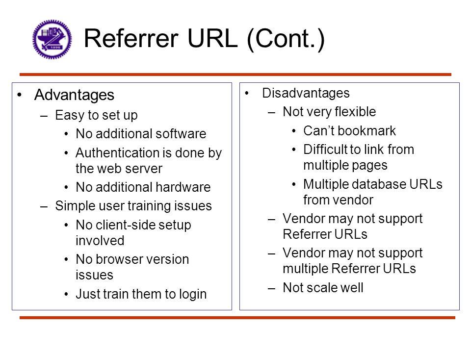 Referrer URL (Cont.) Advantages Disadvantages Easy to set up