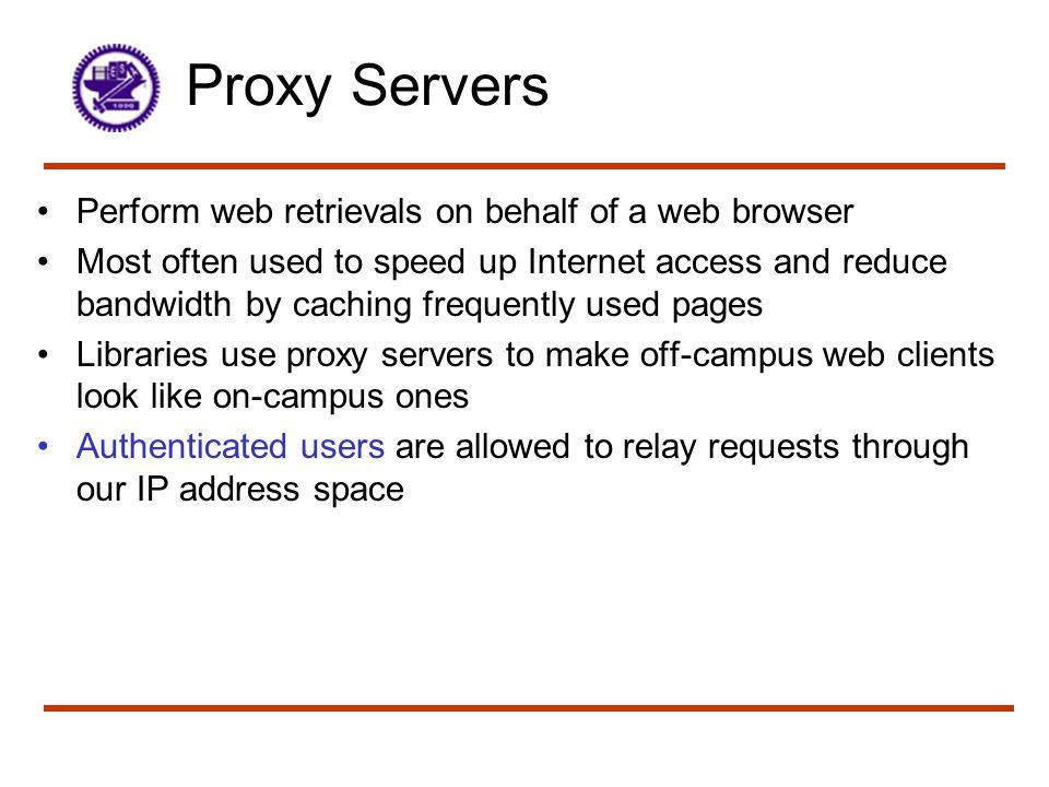 Proxy Servers Perform web retrievals on behalf of a web browser