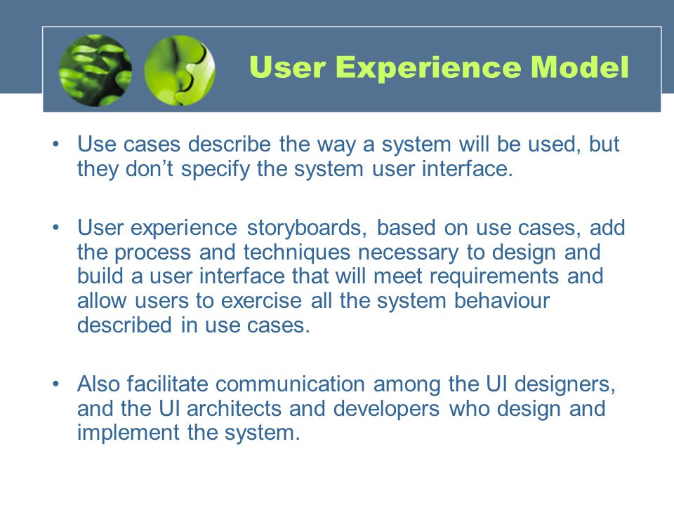 User Experience Model Use cases describe the way a system will be used, but they don't specify the system user interface.