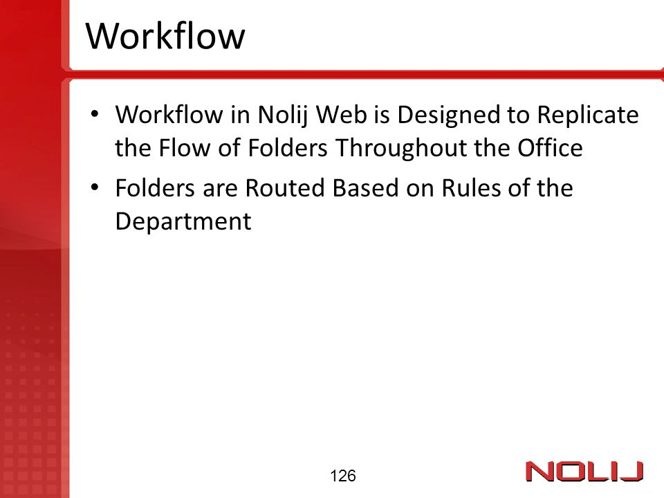 Workflow Workflow in Nolij Web is Designed to Replicate the Flow of Folders Throughout the Office.