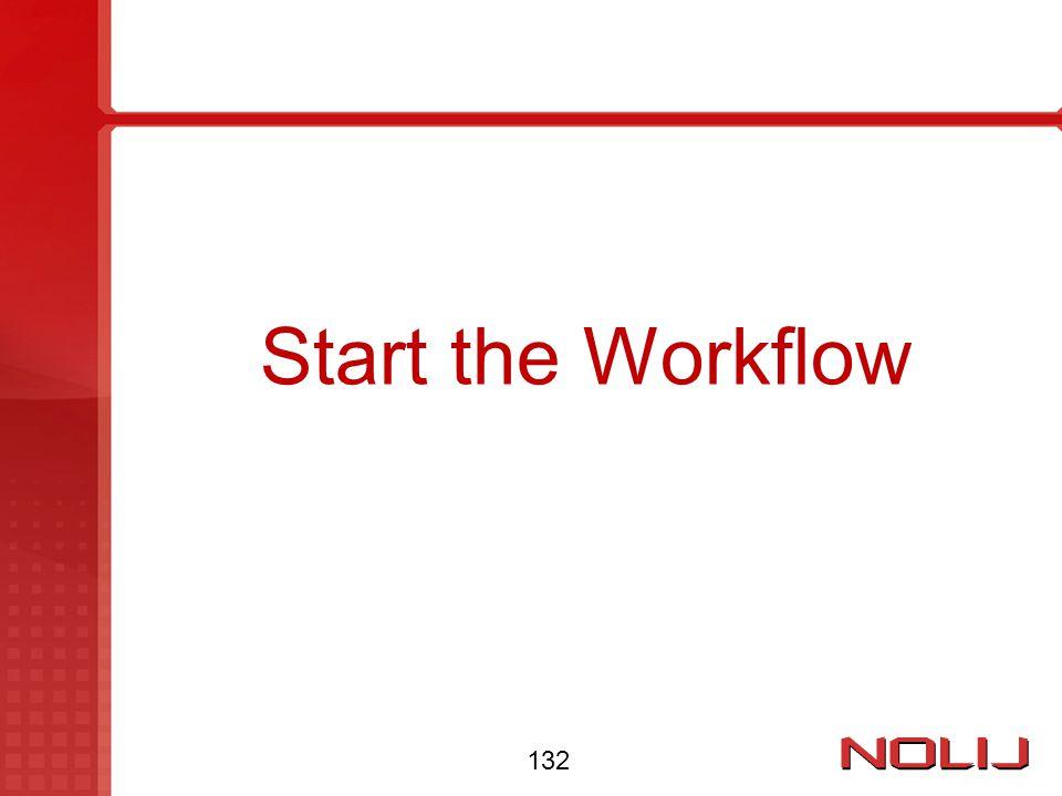 Start the Workflow 132