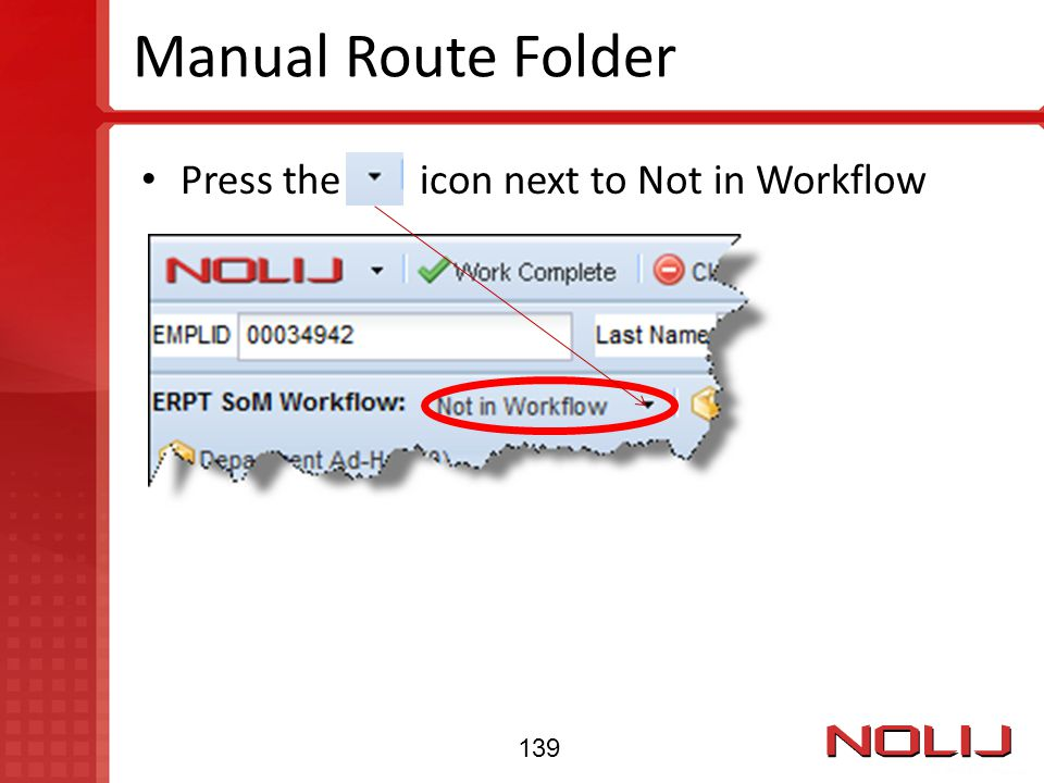 Manual Route Folder Press the icon next to Not in Workflow 139