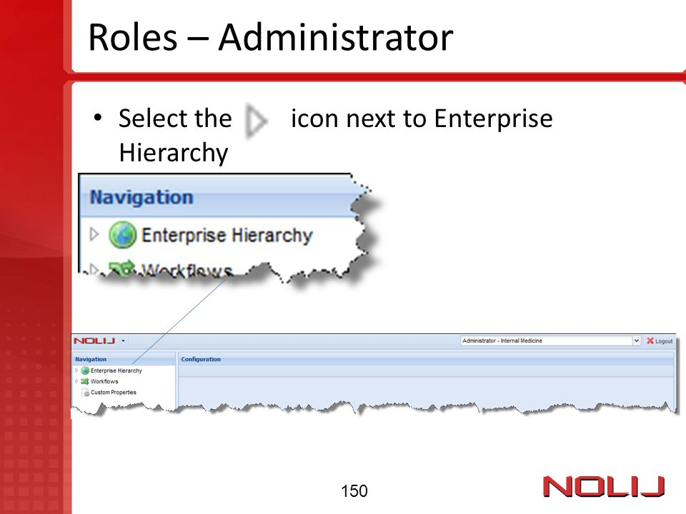 Roles – Administrator Select the icon next to Enterprise Hierarchy 150