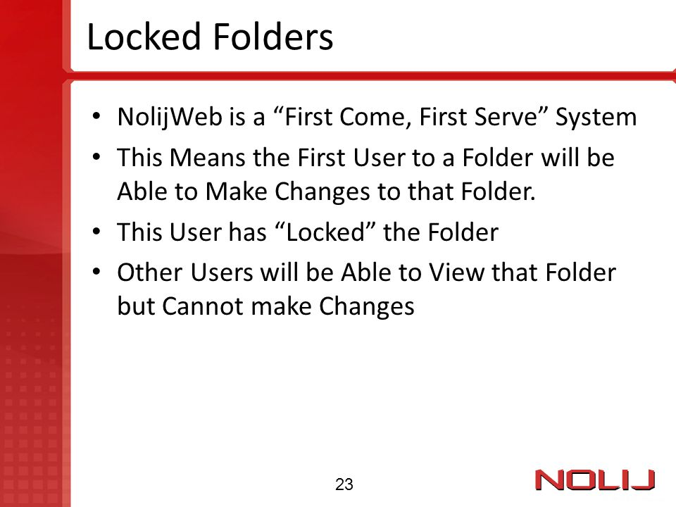 Locked Folders NolijWeb is a First Come, First Serve System