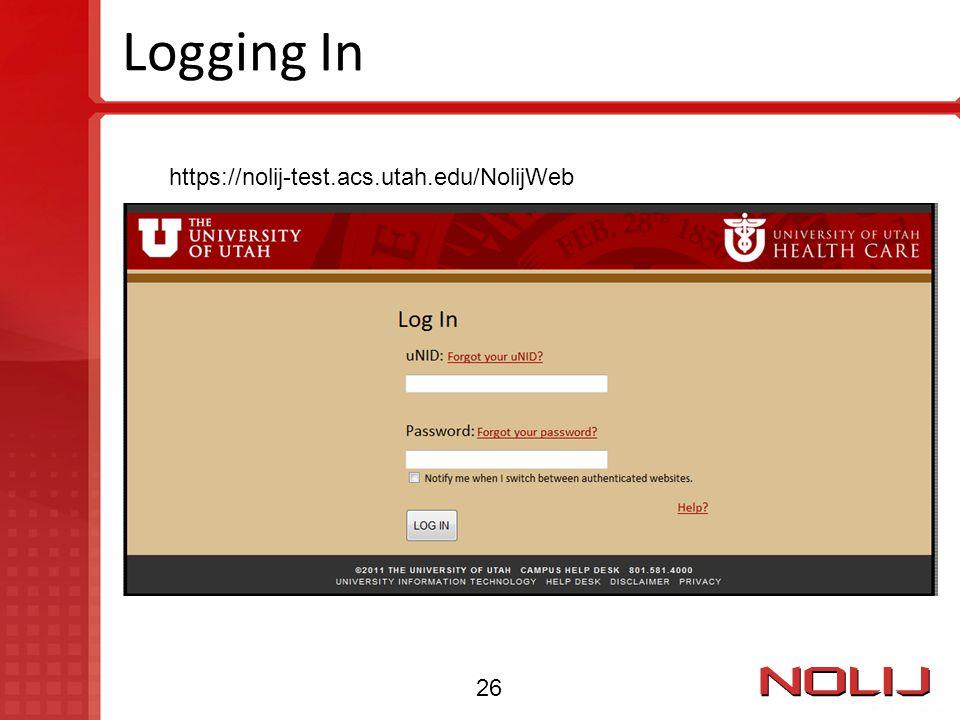 Logging In https://nolij-test.acs.utah.edu/NolijWeb 26