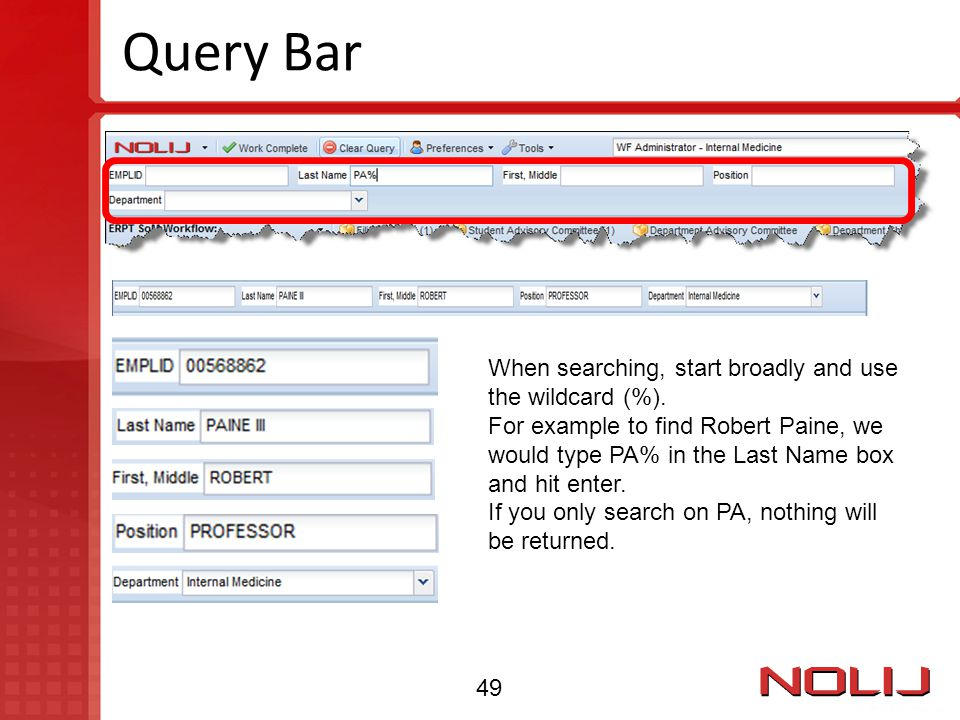 Query Bar When searching, start broadly and use the wildcard (%).