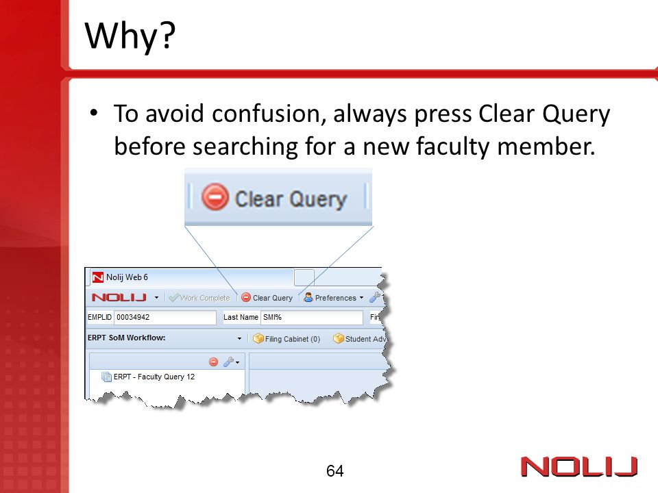 Why To avoid confusion, always press Clear Query before searching for a new faculty member. 64