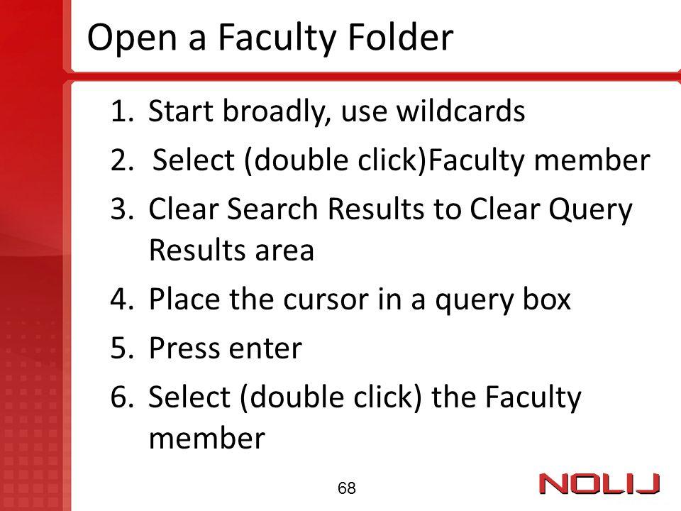 Open a Faculty Folder Start broadly, use wildcards