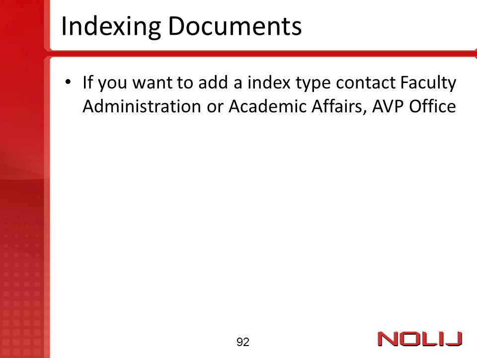 Indexing Documents If you want to add a index type contact Faculty Administration or Academic Affairs, AVP Office.