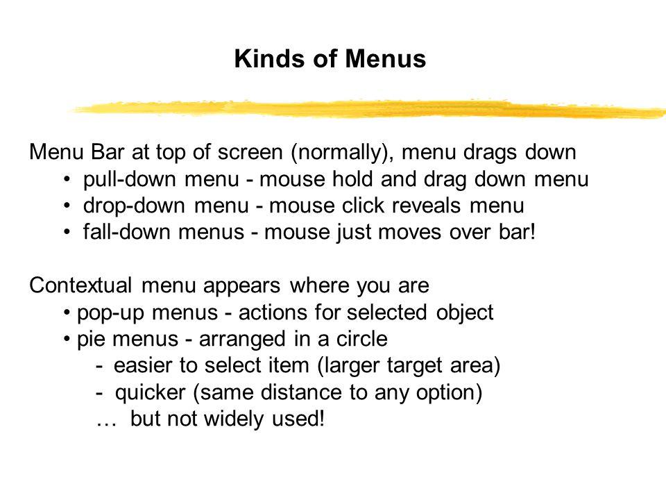 Kinds of Menus Menu Bar at top of screen (normally), menu drags down