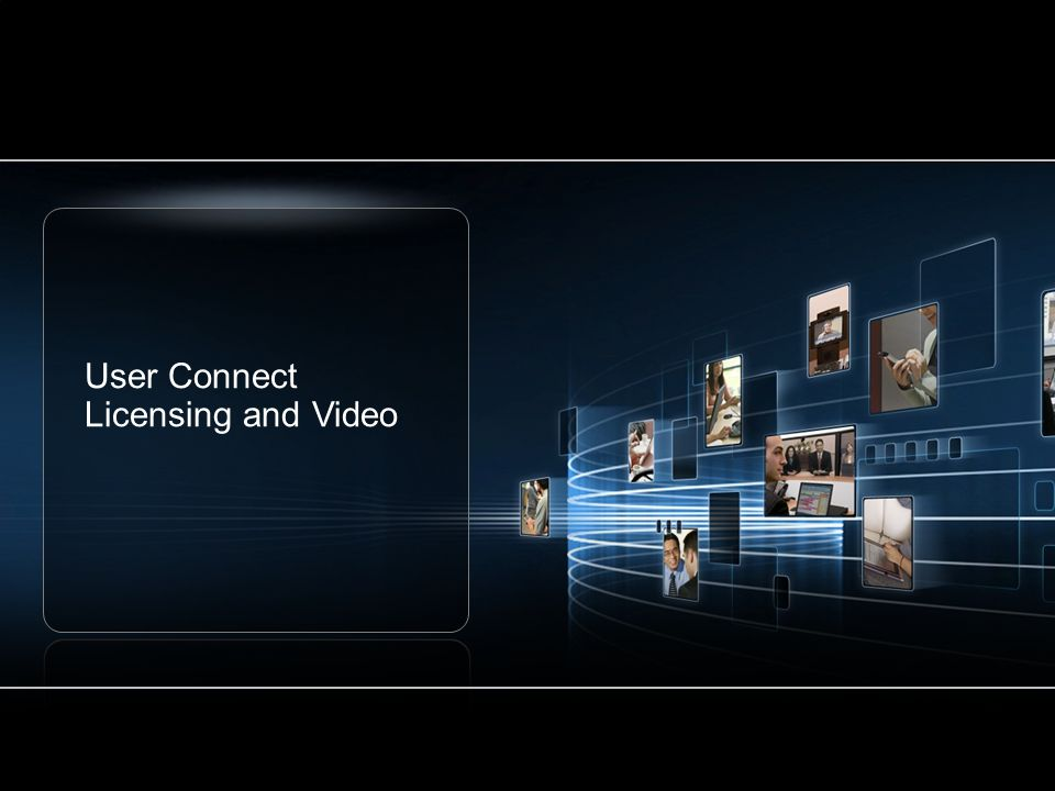 User Connect Licensing and Video