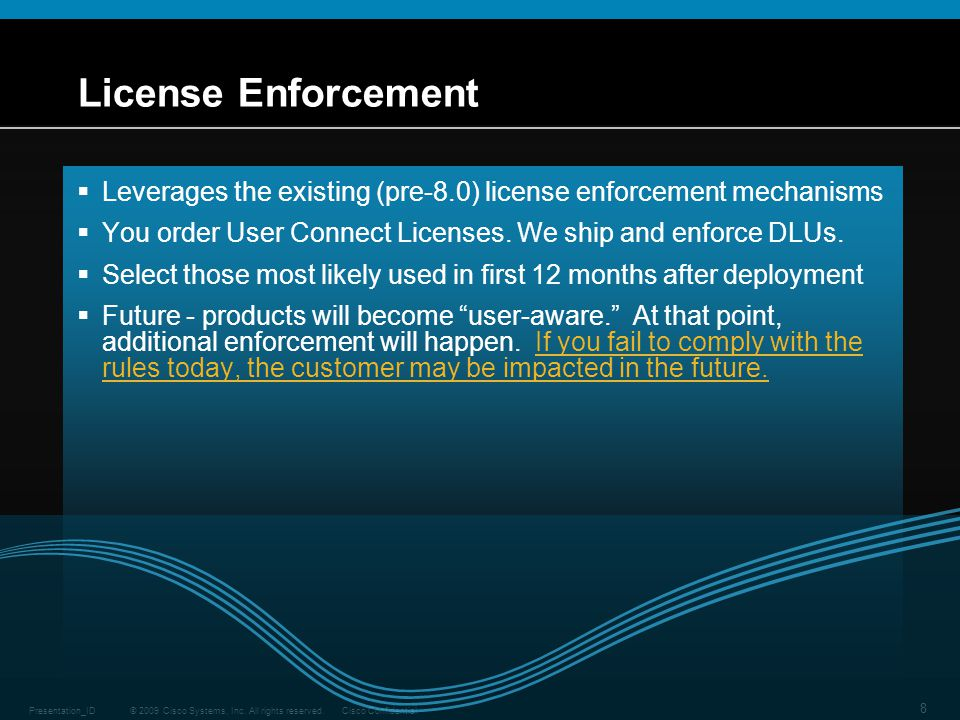 License Enforcement Leverages the existing (pre-8.0) license enforcement mechanisms. You order User Connect Licenses. We ship and enforce DLUs.