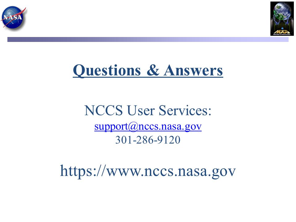 Questions & Answers NCCS User Services: support@nccs. nasa