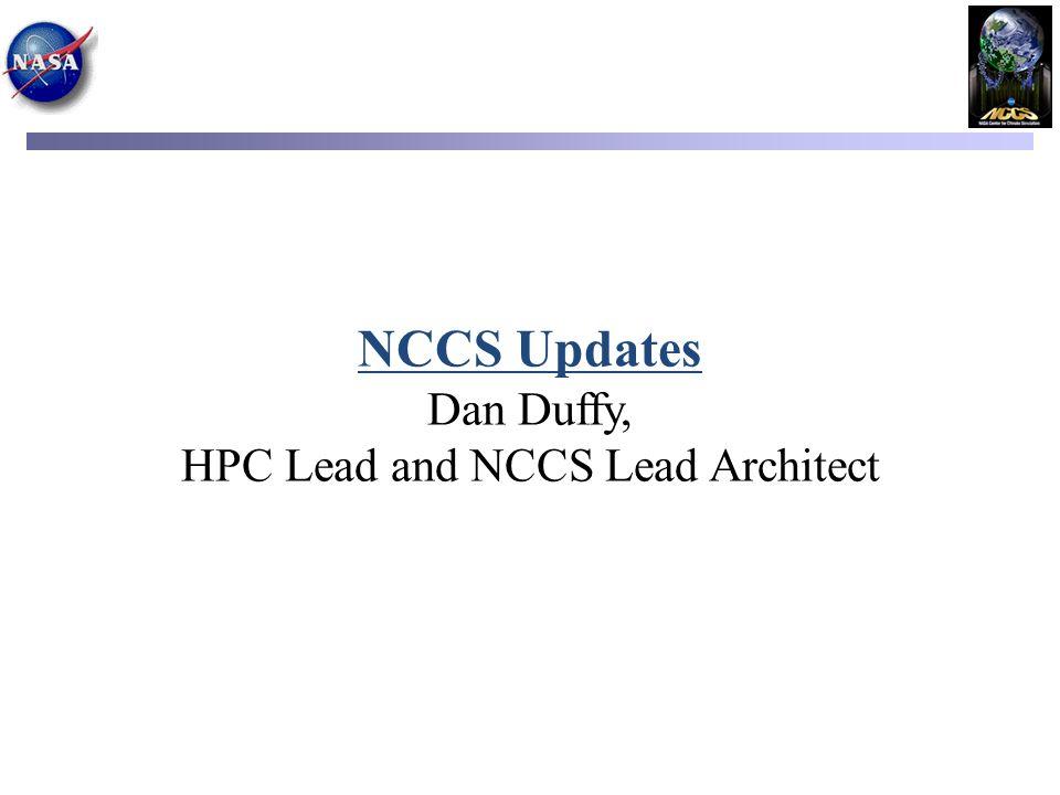 NCCS Updates Dan Duffy, HPC Lead and NCCS Lead Architect