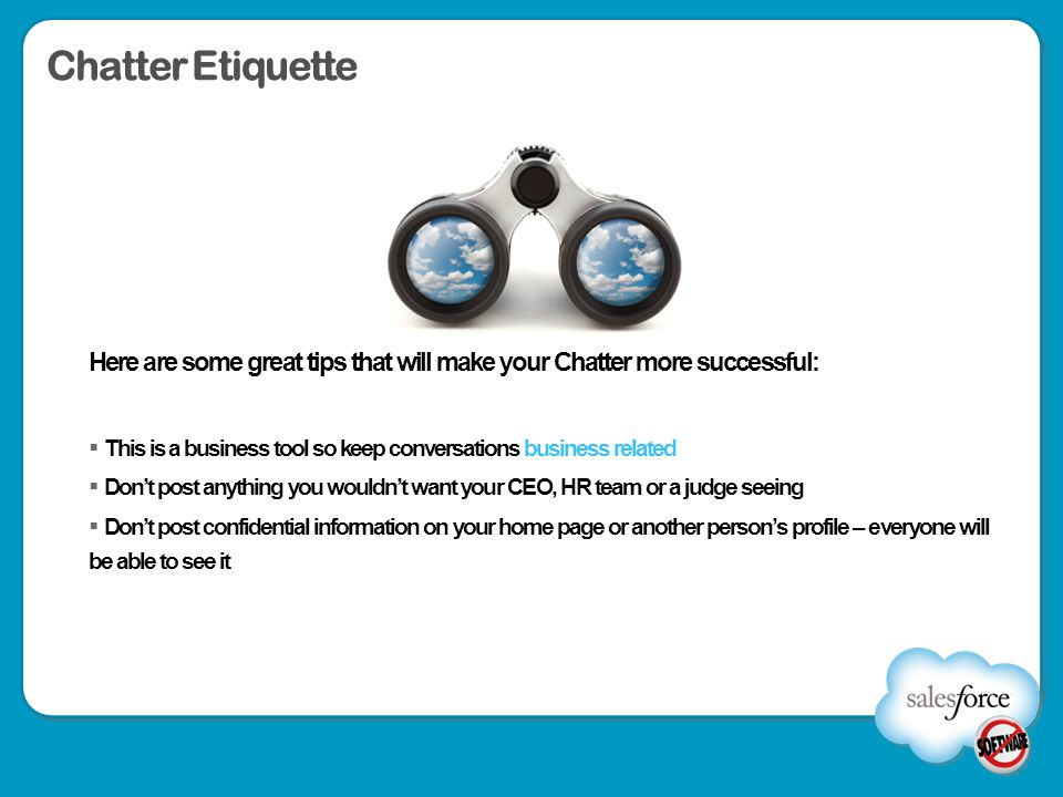 Chatter Etiquette Here are some great tips that will make your Chatter more successful: