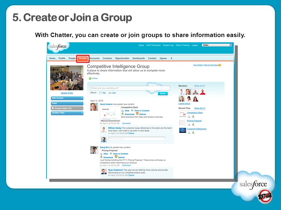 5. Create or Join a Group With Chatter, you can create or join groups to share information easily.