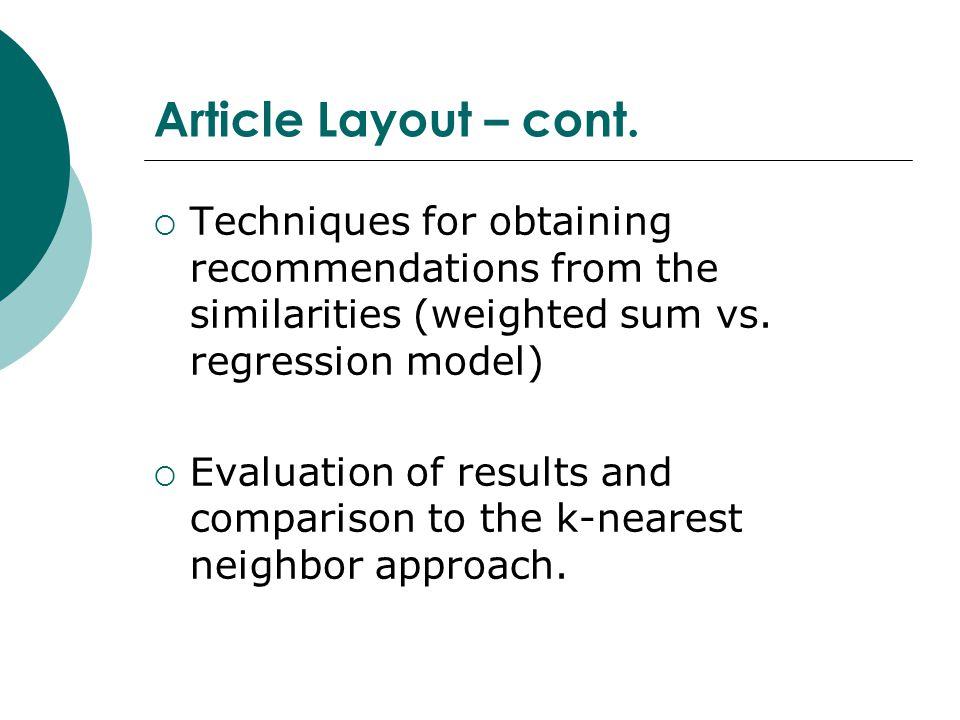 Article Layout – cont. Techniques for obtaining recommendations from the similarities (weighted sum vs. regression model)