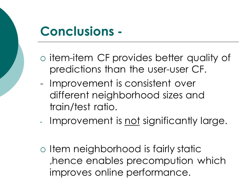 Conclusions - item-item CF provides better quality of predictions than the user-user CF.