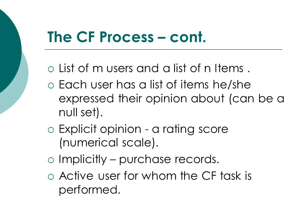 The CF Process – cont. List of m users and a list of n Items .