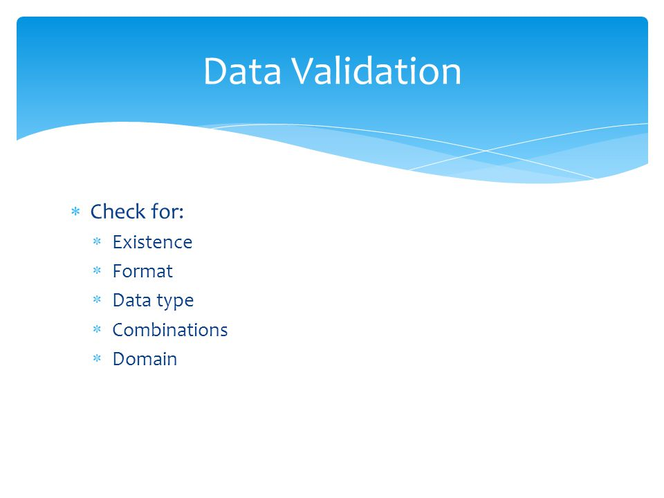 Data Validation Check for: Existence Format Data type Combinations