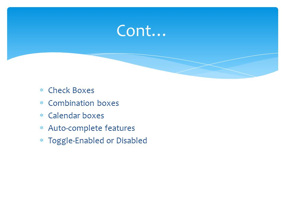 Cont… Check Boxes Combination boxes Calendar boxes
